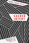 Sacred Intent: Maximize the Moments of Your Life