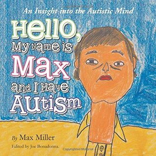 Hello, My Name Is Max and I Have Autism by Max   Miller