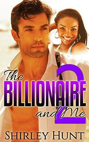 The Billionaire and Me 2: An Alpha Billionaire Romance by Shirley Hunt — Reviews, Discussion, Bookclubs, Lists pdf