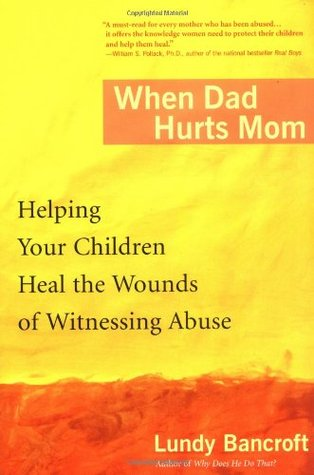 When Dad Hurts Mom: Helping Your Children Heal the Wounds of Witnessing Abuse