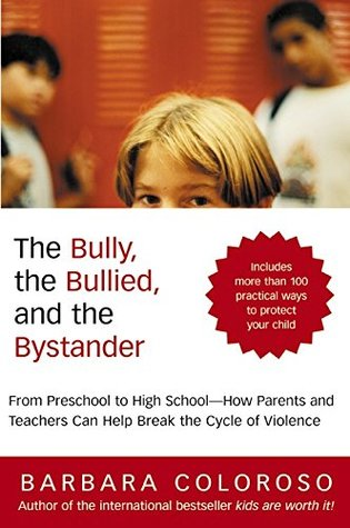 The Bully, the Bullied, and the Bystander by Barbara Coloroso