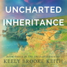 Uncharted Inheritance by Keely Brooke Keith