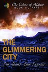 The Glimmering City: Part One (The Colors of Malent Book 2)