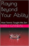 Playing Beyond Your Ability: How Tennis Taught Me Zen