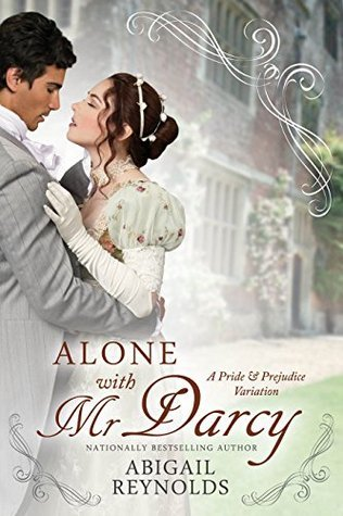 Alone with Mr. Darcy by Abigail Reynolds