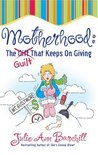 Motherhood: The Guilt That Keeps on Giving