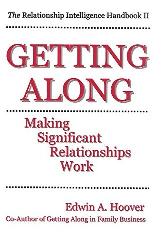 Getting Along: Making Significant Relationships Work Edwin Hoover