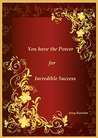 You have the Power for Incredible Success. Manifesting Success. by Tessy Rawlins