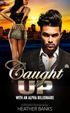 Caught Up: With An Alpha Billionaire (A Love Like No Other #1)