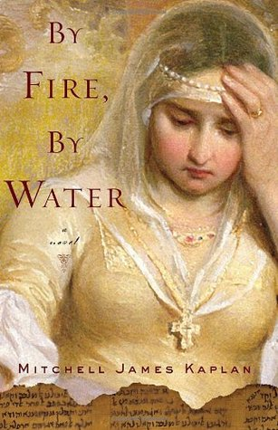 By Fire, by Water by Mitchell James Kaplan