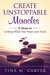 Create Unstoppable Miracles: 8 Steps to Getting What You Want and Need