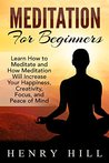 Meditation: Meditation For Beginners: Learn How to Meditate and How Meditation Will Increase Your Happiness, Creativity and Focus (meditation, meditation ... mindfulness meditation, meditation books,)