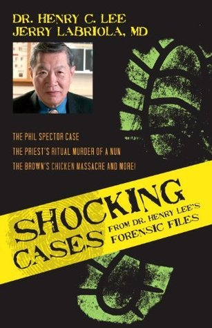 Shocking Cases from Dr. Henry Lee's Forensic Files by Henry C. Lee