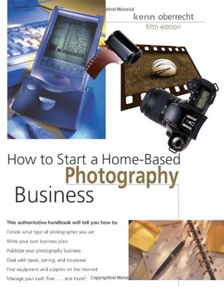 How to Start a Home-Based Photography Business, 5th by Kenn Oberrecht