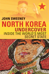 North Korea Undercover: Inside the World's Most Secret State