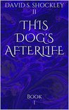 This Dog's Afterlife by David Shockley