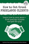 How to Get Great Freelance Clients: Learn how to earn more - find quality clients and get the gig