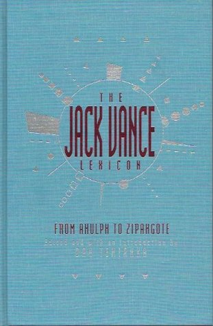 The Jack Vance Lexicon: From Ahulph To Zipangote: The Coined Words Of Jack Vance