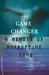 The Game Changer: A Memoir of Disruptive Love