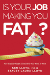 Is Your Job Making You Fat?: How to Lose Weight and Control Your Waist at Work