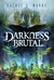 Darkness Brutal by Rachel A. Marks