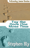 Try the Door One More Time by Stephen Bly