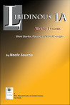 Libidinous 1A - Writing Lessons: Author Notes, Short Stories, Poems, and Novel Excerpts