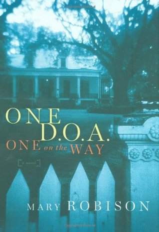 One D.O.A., One on the Way by Mary Robison