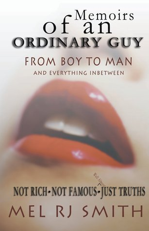 Memoirs of an Ordinary Guy, Not Rich, Not Famous, Just Truths by Mel R.J. Smith