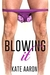 Blowing It (Blowing It, #1)
