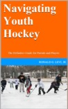 Navigating Youth Hockey by Ronald G. Levi, Jr.
