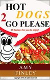 Hot Dogs 2 Go please: 31 Recipes for you to enjoy, Your Hungry Have a frankfurters