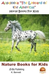 """Appaloosa """"The Leopard of the Americas"""": Horse Books For Kids"""