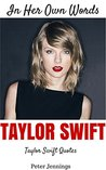 The Wit and Wisdom of Taylor Swift: Taylor Swift Quotes