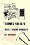 Trueman Bradley - The Next Great Detective by Alexei Maxim Russell