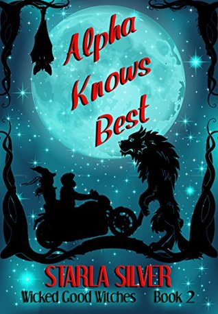 Alpha Knows Best (Wicked Good Witches #2)