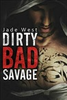 Dirty Bad Savage (Dirty Bad, #2)