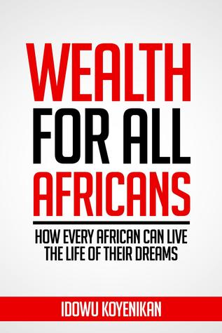 Wealth for All Africans by Idowu Koyenikan