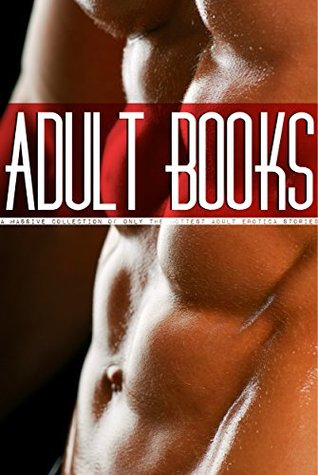 Adult Books: A Massive Collection of only the Hottest Adult Erotica Stories  by  Mary Knapp