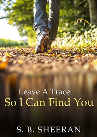 Leave a Trace So I Can Find You  by  S.B. Sheeran