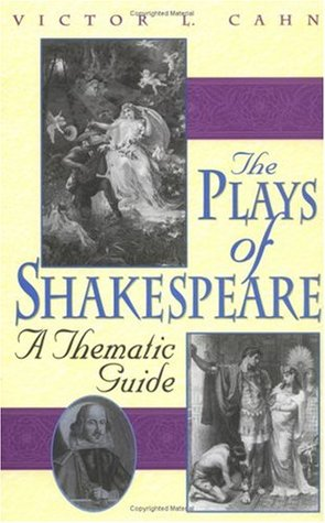 The Plays of Shakespeare: A Thematic Guide Victor L. Cahn