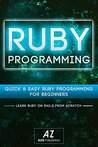 Ruby: Quick & Easy Ruby Programming For Beginners in 40 Pages or Less. (Ruby, Ruby On Rails): Ruby on Rails, Ruby Programming, Development, CSS, PHP, Java Programming, androids, IOS 7, Javascript,