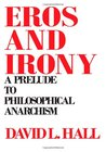 Eros and Irony: A Prelude to Philosophical Anarchism