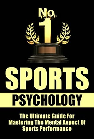 Sports Psychology: The Ultimate Guide For Mastering The Mental Aspects Of Sports Performance  by  Mike Kane