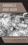 Animals and War: Confronting the Military-Animal Industrial Complex (Critical Animal Studies and Theory)