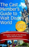 The Cast Members Guide to Walt Disney World: An Insider's Look at The Ultimate Disney Vacation (Updated for 2014)