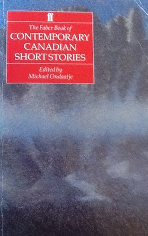 The Faber Book Of Contemporary Canadian Short Stories by Michael Ondaatje
