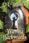 Waving Backwards by V.L. Brunskill