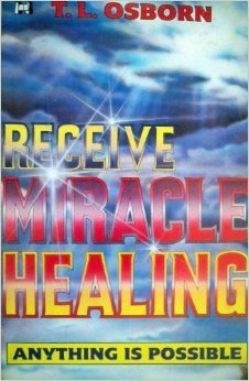 Receive miracle healing by T.L. Osborn