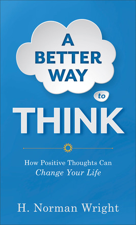 A Better Way to Think by H Norman Wright